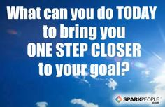 This is a good question to ask yourself in just about any scenario you are faced with...does this bring me closer or farther from my goals. | via @SparkPeople #motivation #quote