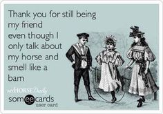 Thank your for still being my friend even though I only talk about my horse and smell like a barn. #ilovestylemyride #stylemyride @Style My Ride, Equestrian www.stylemyride.net/