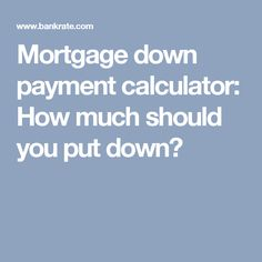 Mortgage down payment calculator: How much should you put down?