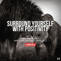Surround Yourself With PositivityWith a positive mindset, anything becomes possible.http://www.gymaholic.co