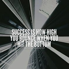 Success is how high you bounce when you hit the bottom. thedailyquotes.com