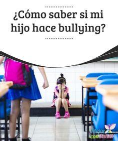 ¿Cómo saber si mi hijo hace #bullying?  Identificar si nuestro #hijo es el instigador en una situación de bullying es determinante para poder frenarla a tiempo y evitar que se pueda convertir en un futuro #maltratador #Curiosidades
