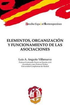Elementos, organización y funcionamiento de las asociaciones / Luis A. Anguita Villanueva    Reus, 2016