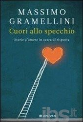 Cuori allo specchio. Storie d'amore in cerca di risposte - Gramellini Massimo - Libro - Longanesi - Nuovo Cammeo - IBS