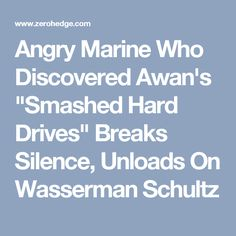 """Angry Marine Who Discovered Awan's """"Smashed Hard Drives"""" Breaks Silence, Unloads On Wasserman Schultz"""