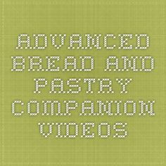 Advanced Bread and Pastry Companion Videos (requires payed membership), by the San Francisco Baking Institute