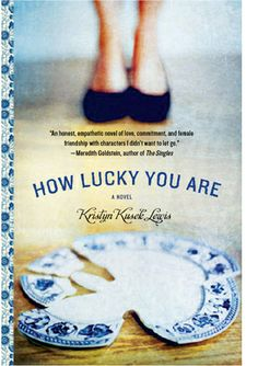 How Lucky You Are Cover | Kristyn Kusek Lewis - this was a great read!