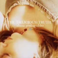 The (delicious) truth about getting older