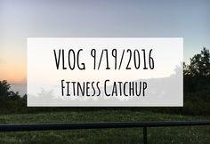 Fitness catchup vlog from September 2016.