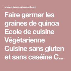 Faire germer les graines de quinoa Ecole de cuisine Végétarienne Cuisine sans gluten et sans caséine Cuisiner Autrement