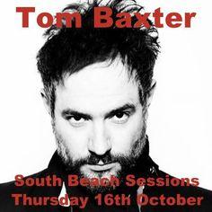 Thursday 16th October - Tom Baxter Live at South Beach Sessions £12.50 per ticket (http://scotlandsforme.mybigcommerce.com/tom-baxter/)