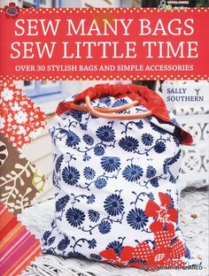 Sew Many Bags Sew Little Time - CoseConmigo C - Álbuns da web do Picasa...FREE BOOK,PATTERNS,AND INSTRUCTIONS!