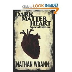 Dark Matter Heart Special Edition includes the original screenplay that the novel is based on. Published July 2011