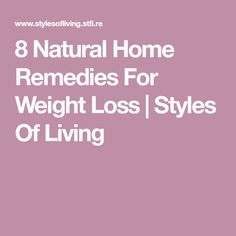 8 Natural Home Remedies For Weight Loss | Styles Of Living