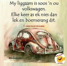 Liggaam was soos n ou VW Cute Quotes, Funny Quotes, Passionate Love Quotes, Afrikaanse Quotes, Goeie Nag, Love My Sister, Proverbs Quotes, Prayer Verses, Laugh At Yourself