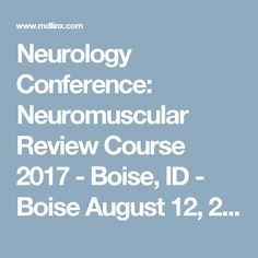 Neurology Conference: Neuromuscular Review Course 2017 - Boise, ID - Boise August 12, 2017
