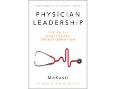 Physician Leadership: The Rx for Healthcare Transformation by Mo Kasti