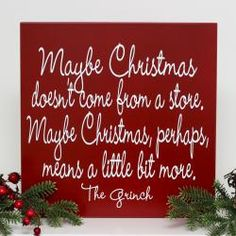 """16x16 """"Maybe Christmas doesn't come from a store"""" sign The Grinch!  I shall make this..."""