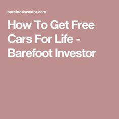 How To Get Free Cars For Life - Barefoot Investor