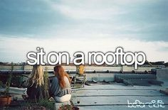 sit on a rooftop