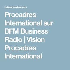 Procadres International sur BFM Business Radio | Vision Procadres International