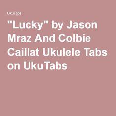 """""""Lucky"""" by Jason Mraz And Colbie Caillat Ukulele Tabs on UkuTabs"""