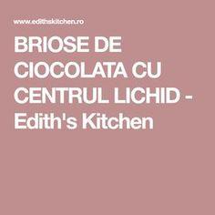 BRIOSE DE CIOCOLATA CU CENTRUL LICHID - Edith's Kitchen Blog