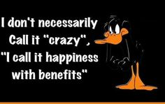 happiness with benefits quotes quote lol funny quote funny quotes looney toons daffy duck bugs bunny humor Cartoon Quotes, Funny Quotes, Funny Memes, Jokes, Humour Quotes, Cartoon Humor, Sarcastic Quotes, Random Quotes, Funny Facts