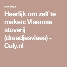 Heerlijk om zelf te maken: Vlaamse stoverij (draadjesvlees) - Culy.nl Om