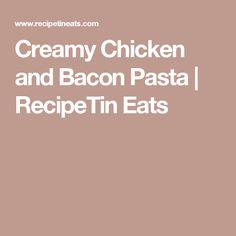 Creamy Chicken and Bacon Pasta | RecipeTin Eats