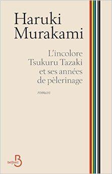 L'incolore Tsukuru Tazaki et ses années de pélerinage, Haruki Murakami, Belfond, 2014, 367p. Cote : 895.63 MUR