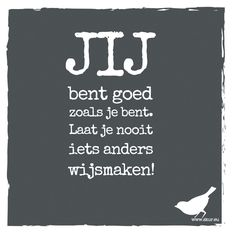 Jij bent goed zoals je bent Words Quotes, Life Quotes, Sayings, Grandmothers Love, Comfort Quotes, Dutch Quotes, How To Show Love, Psychology Facts, Pretty Words