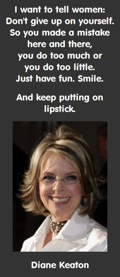 ... little. Just have fun. Smile. And keep putting on lipstick. – Diane313 x 722 | 44.3 KB | myincrediblewebsite.com