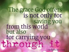 """2 Corinthians 12:9  """"And He said to me, 'My grace is sufficient for you, for My strength is made perfect in weakness."""""""