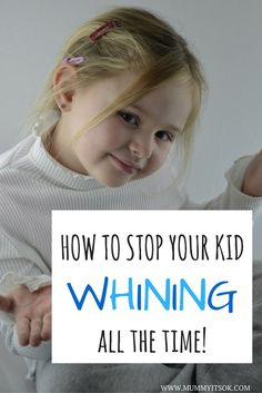How To Stop Your Kid Whining All The Time! Kids love to moan don't they?! Here's some tips to keep them from driving you crackers!