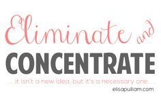 Eliminate & Concentrate