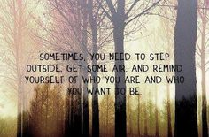 go outside, get some air, remind yourself...#quote