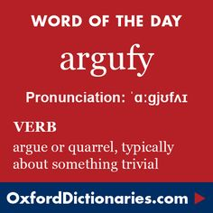 argufy (verb): Argue or quarrel, typically about something trivial. Word of the Day for 4 October 2015. #WOTD #WordoftheDay #argufy