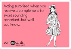 Haha!!! I would bet that this is true for ALL women!!! Or, I hope so, at least!!! We should all feel beautiful! :D