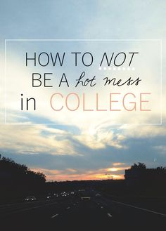 How to not be a hot mess in college