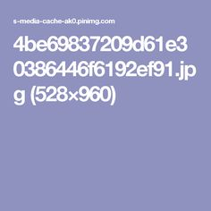 4be69837209d61e30386446f6192ef91.jpg (528×960)