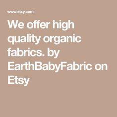 We offer high quality organic fabrics. by EarthBabyFabric on Etsy
