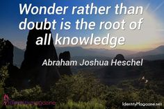 Wonder rather than doubt is the root of all knowledge. #quote #identiytmagazine