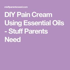 DIY Pain Cream Using Essential Oils - Stuff Parents Need