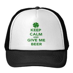 cde51991281 Keep calm and give me beer St. Patricks day Trucker Hats St Patricks Day Hat