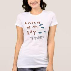#fishing - #Coastal Art   Catch of the day T-Shirt