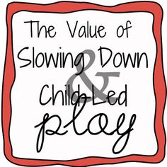 The value of slowing down and child-led play.