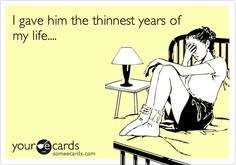 Funny Cry for Help Ecard: I gave him the thinnest years of my life....