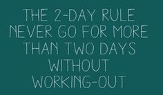Shaun T's 2 day rule! Never go for more than two days without working out. #workoutrule