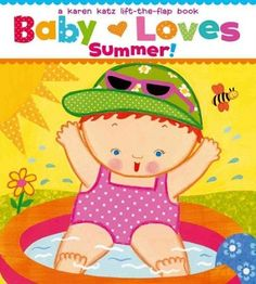 What does Baby see? Lift the flaps to see the activities of summer. (Ages 1-4) Call number: PZ 7 .K15745 Baas 2012
